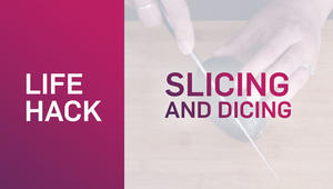LIFE HACK: SLICING & DICING